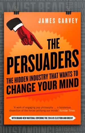 The Persuaders: The hidden industry that wants to change your mind de James Garvey