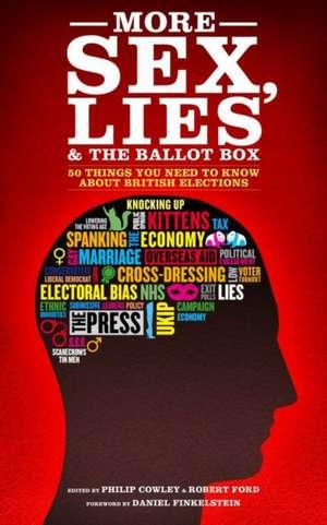 More Sex, Lies and the Ballot Box de Philip Cowley