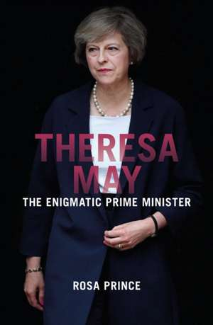 Theresa May: The Engimatic Prime Minister de Rosa  Prince