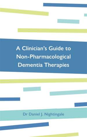 A Clinician's Guide to Non-Pharmacological Dementia Therapies de Dr Daniel Nightingale
