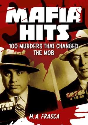 Mafia Hits: 100 Murders That Changed the World de M. A. Frasca