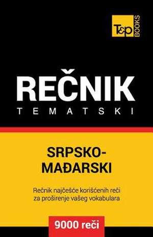 Srpsko-Madjarski Tematski Recnik - 9000 Korisnih Reci de Andrey Taranov