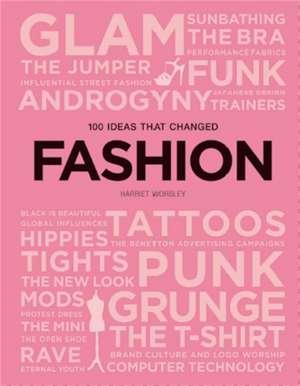 100 Ideas that Changed Fashion de Harriet Worsley