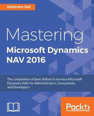 Mastering Microsoft Dynamics NAV 2016 de Rabindra Sah