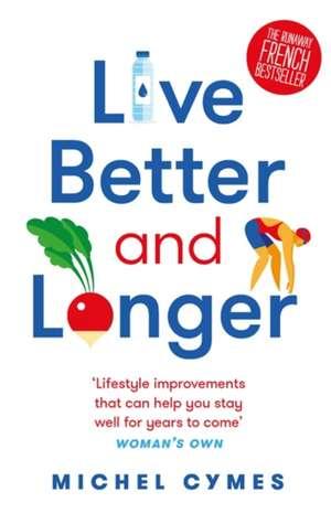 Live Better and Longer de Michel Cymes