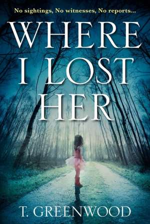 Where I Lost Her de T. Greenwood