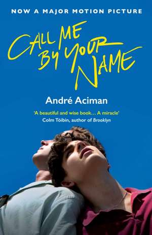 Call Me By Your Name. Film Tie-In de Andre Aciman