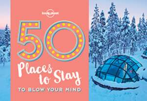 50 Places to Stay to Blow Your Mind de Lonely Planet