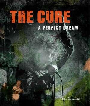 Gittins, I: The Cure: A Perfect Dream de Ian Gittins