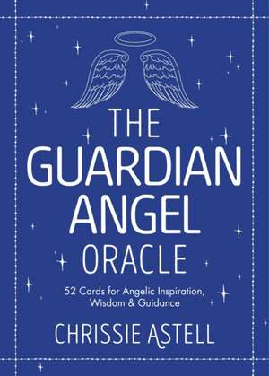The guardian angel oracle oracle cards for inspiration wisdom and guidance chrissie astell