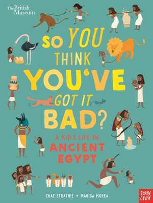 So You Think You've Got It Bad? A Kid's Life in Ancient Egyp