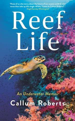 Reef Life: An underwater memoir de Callum Roberts