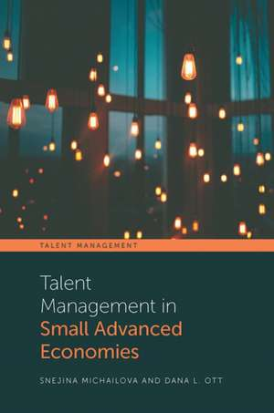 Talent Management in Small Advanced Economies de Snejina Michailova