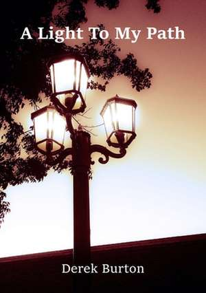 A Light to My Path de Derek Burton