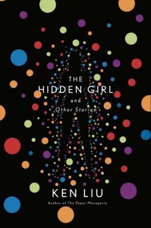 Ken Liu, L: The Hidden Girl and Other Stories de Liu Ken Liu
