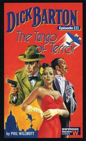 Dick Barton, Episode III the Tango of Terror:  Warehouse Theatre Company de Phil Willmott