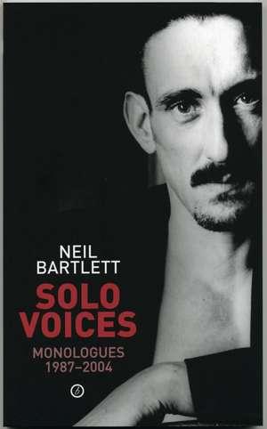 Solo Voices: Monologues 1987-2004 de Neil Bartlett