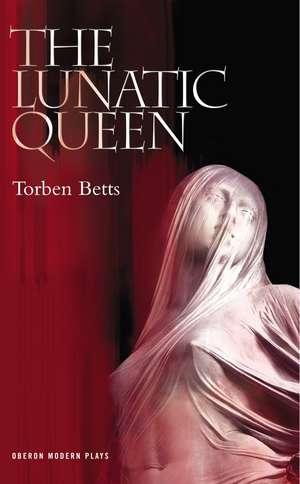The Lunatic Queen de Torben Betts