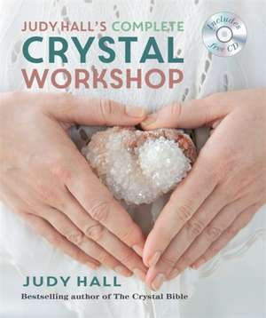 Judy Hall's Complete Crystal Workshop de Judy Hall