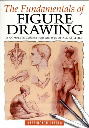 Barber, B: The Fundamentals of Figure Drawing