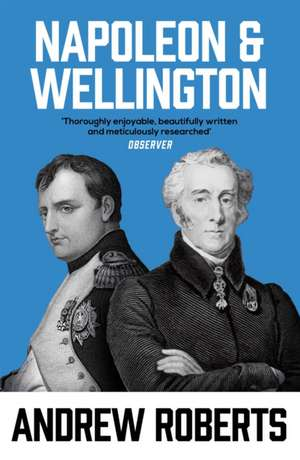 Napoleon and Wellington de Andrew Roberts