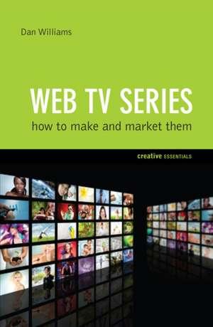 Web Tv Series: How To Make And Market Them de Dan Williams