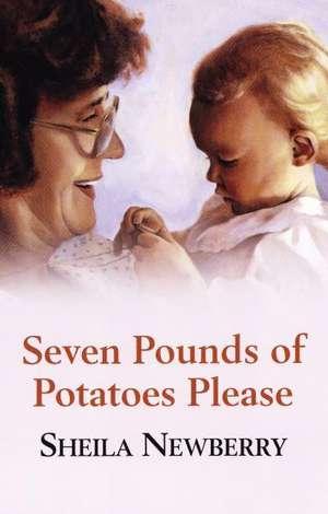 Seven Pounds of Potatoes Please de Sheila Newberry