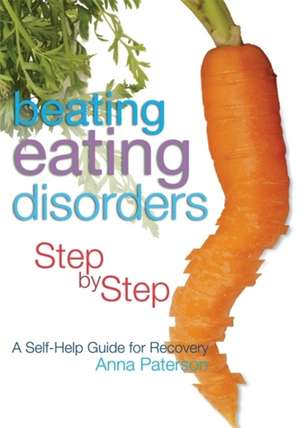 Beating Eating Disorders Step by Step de Anna Paterson