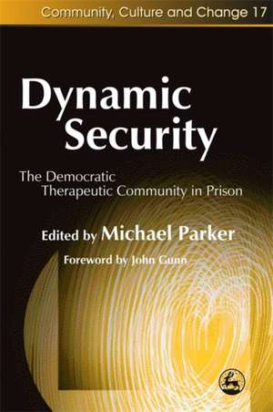 Dynamic Security:  The Democratic Therapeutic Community in Prison de John Gunn