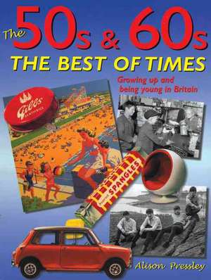 The 50s and 60s, The Best of Times de Alison Pressley