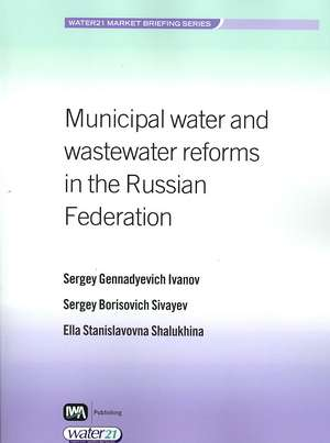 Municipal Water and Wastewater Services Reform in the Russian Federation:  Towards a Sustainable Future de Sergey Gennadyevich Ivanov