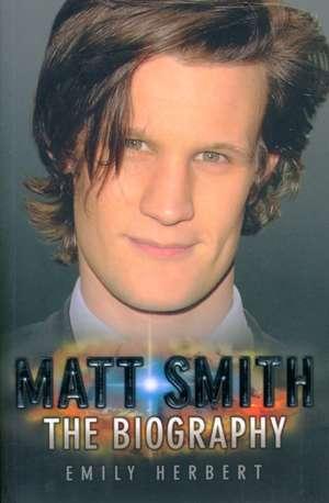 Matt Smith:  The Biography de Emily Herbert