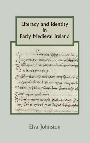 Literacy and Identity in Early Medieval Ireland de Elva Johnston