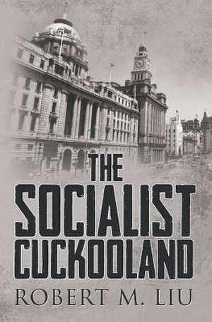 The Socialist Cuckooland:  A Child's Eye de Robert M. Liu