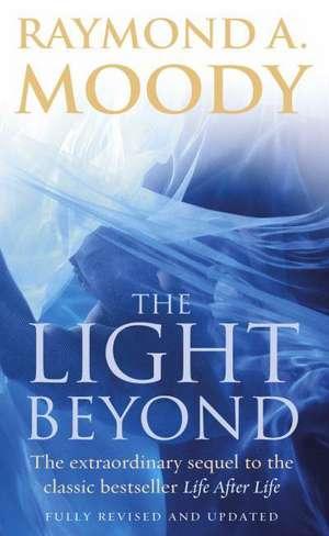 The Light Beyond de Raymond A. Moody