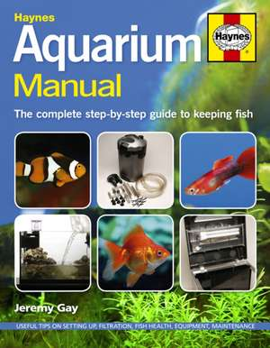 Aquarium Manual:  The Complete Step-By-Step Guide to Keeping Fish de Jeremy Gay