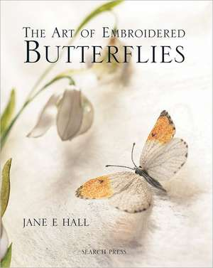 The Art of Embroidered Butterflies de Jane E. Hall