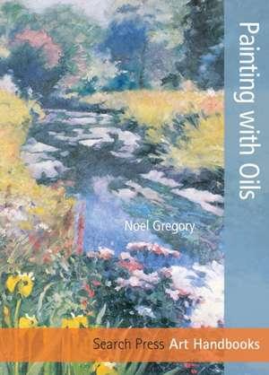 Painting with Oils de Noel Gregory