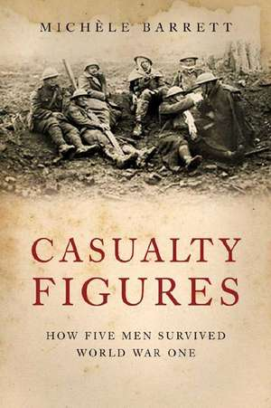Casualty Figures:  How Five Men Survived the First World War de Michele Barrett