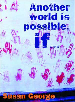 Another World Is Possible If... de Susan George