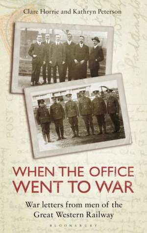 When the Office Went to War: War letters from men of the Great Western Railway de Clare Horrie