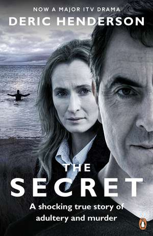 The Secret: A shocking true story of adultery and murder de Deric Henderson