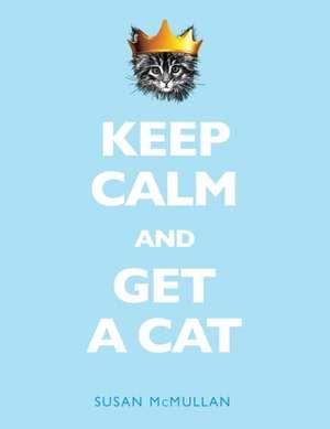 Keep Calm and Get a Cat de Susan McMullan