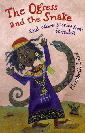 The Ogress and the Snake and Other Stories from Somalia