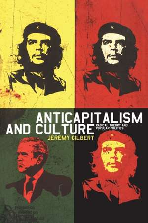 Anticapitalism and Culture:  Radical Theory and Popular Politics de Jeremy Gilbert