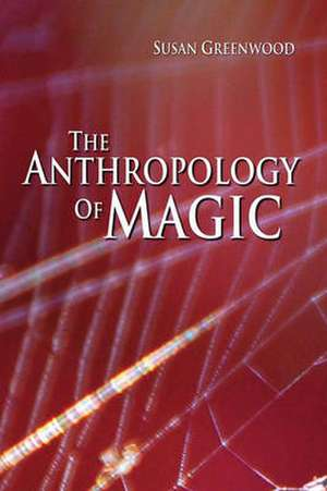 The Anthropology of Magic de Susan Greenwood