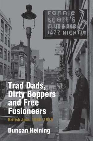 Trad Dads, Dirty Boppers and Free Fusioneers de Duncan Heining