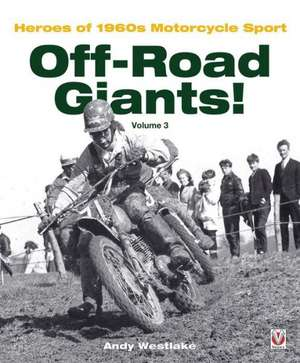 Off-Road Giants! Volume 3:  Heroes of 1960s Motorcycle Sport de Andrew Westlake