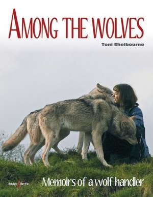 Among the Wolves:  Memoirs of a Wolf Handler de Toni Shelbourne