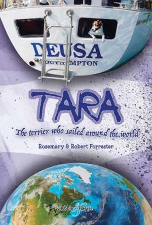 Tara:  The Terrier Who Sailed Around the World de Rosemary Forrester